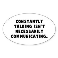 Constantly talking... Oval Decal