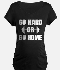 Go Hard or Go Home Workout Maternity T-Shirt
