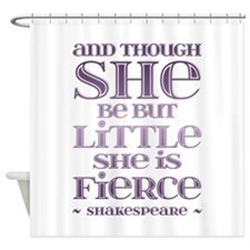 Though She Be But Little She is Fierce Shower Curt