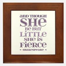 Though She Be But Little She is Fierce Framed Tile