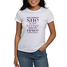 Though She Be But Little She is Fierce T-Shirt