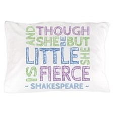 Though She Be But Little She is Fierce Pillow Case