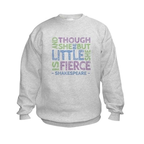 Though She Be But Little She is Fierce Sweatshirt