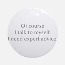 of-course-I-talk-to-myself-opt-gray Ornament (Roun