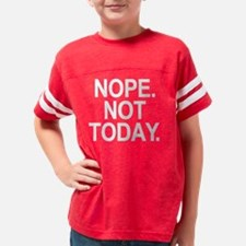 Nope Not Today Youth Football Shirt