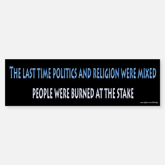 Politics and Religion Don't Mix Bumper Bumper Bumper Sticker