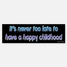 Never Too Late Happy Childhood Bumper Bumper Bumper Sticker