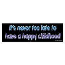 Never Too Late Happy Childhood Bumper Bumper Stickers