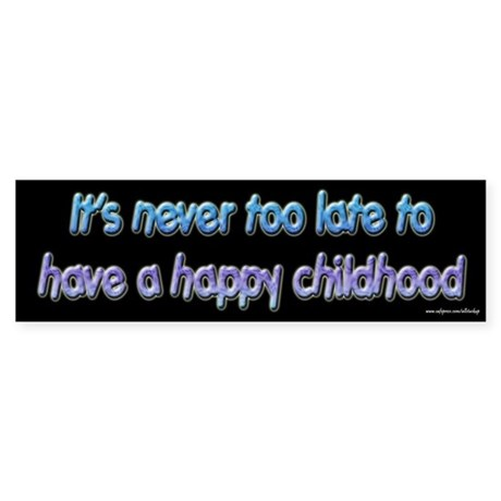 Never Too Late Happy Childhood Bumper Sticker
