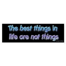 Best Things in Life Bumper Bumper Sticker