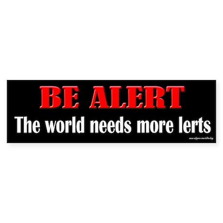 Be Alert - Needs More Lerts Bumper Sticker