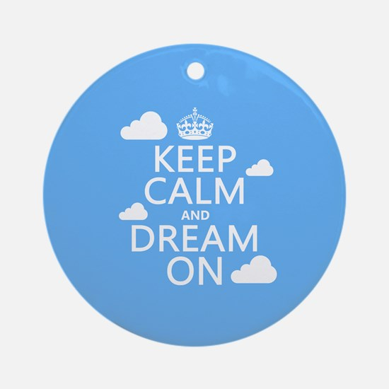 Keep Calm and Dream On Ornament (Round)