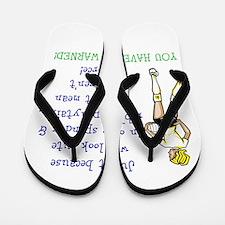 You have been warned! Flip Flops