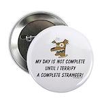 Terrify a complete stranger.. Button