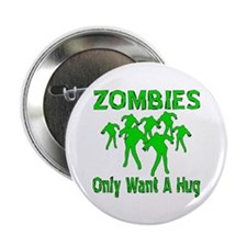 "Zombies Only Want A Hug 2.25"" Button (10 pack)"
