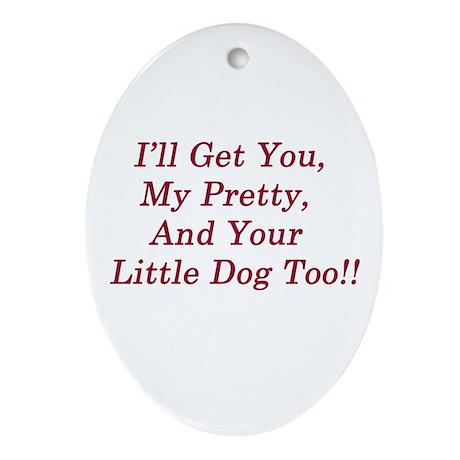 I'll Get You My Pretty Oval Ornament