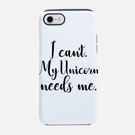 I can't. My Unicorn Needs me. iPhone 7 Tough Case