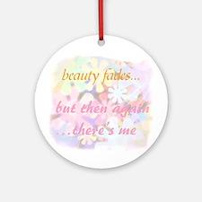 beauty fades... plastic surge Ornament (Round)