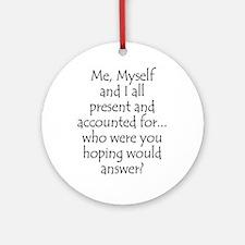 me myself I answer Ornament (Round)