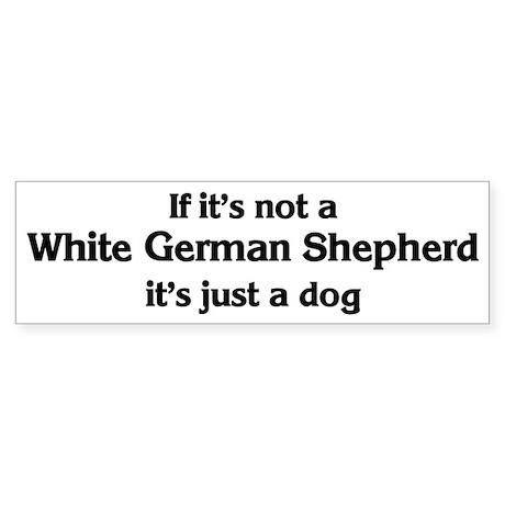 White German Shepherd: If it' Bumper Sticker