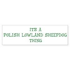 Polish Lowland Sheepdog thing Bumper Bumper Sticker