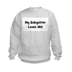 My Babysitter Loves Me Sweatshirt
