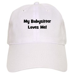 My Babysitter Loves Me Baseball Cap