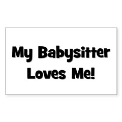 My Babysitter Loves Me Rectangle Decal