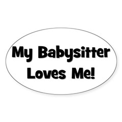 My Babysitter Loves Me Oval Decal