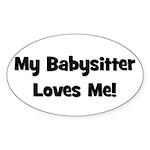 My Babysitter Loves Me Oval Sticker