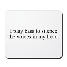 I play bass to silence the vo Mousepad