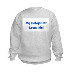 My Babysitter Loves Me! Sweatshirt