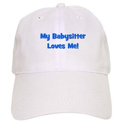 My Babysitter Loves Me! Baseball Cap