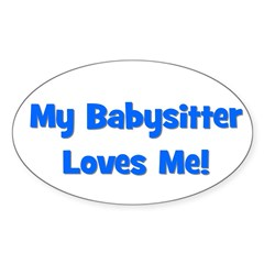 My Babysitter Loves Me! Oval Decal