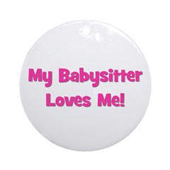 My Babysitter Loves Me! Ornament (Round)