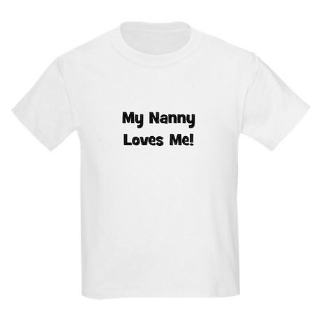 My Nanny Loves Me! Kids T-Shirt