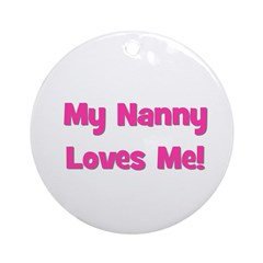 My Nanny Loves Me! Ornament (Round)