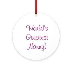 World's Greatest Nanny! Ornament (Round)