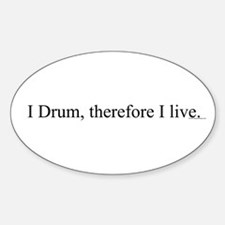 I Drum, therefore I live. Oval Decal