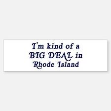 Big Deal in Rhode Island Bumper Bumper Bumper Sticker