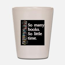 So Many Books---for black backgrounds Shot Glass