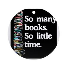 So Many Books---for black backgroun Round Ornament