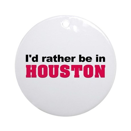 I'd rather be in Houston Ornament (Round)