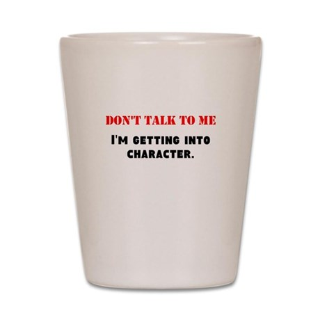 Dont Talk To Me Shot Glass