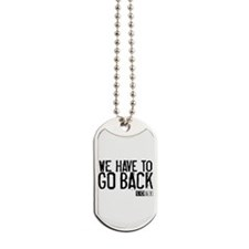 We Have to Go Back Dog Tags