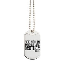 See You In Another Life Broth Dog Tags