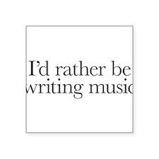 I'd rather be writing music shirt design Sticker