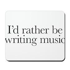 I'd rather be writing music shirt design Mousepad