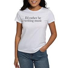 I'd rather be writing music shirt design T-Shirt