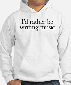 I'd rather be writing music shirt design Hoodie